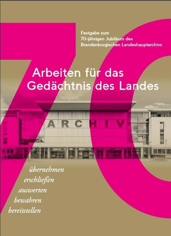 Arbeiten für das Gedächtnis des Landes: 70 Jahre Brandenburgisches Landeshauptarchiv