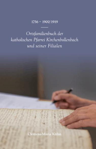 Ortsfamilienbuch der katholischen Pfarrei Kirchenbollenbach und seiner Filialen von 1756 – 1900/1919